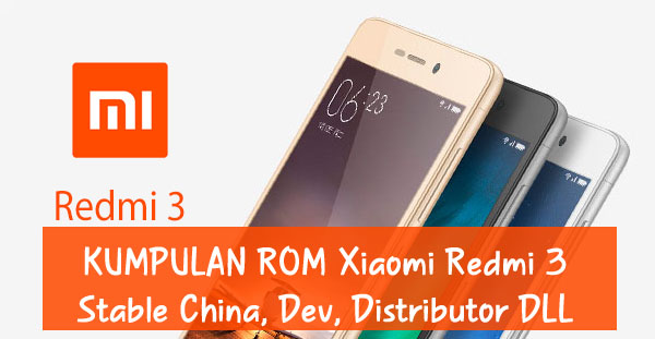 Kumpulan ROM Xiaomi Redmi 3 : Stabil China / Developer / Distributor